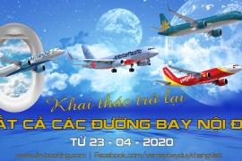 CÁC HÃNG HÀNG KHÔNG KHAI THÁC TRỞ LẠI CÁC ĐƯỜNG BAY NỘI ĐỊA TỪ 23-04-2020